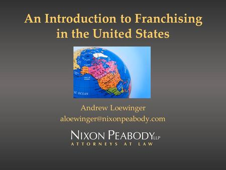 An Introduction to Franchising in the United States Andrew Loewinger