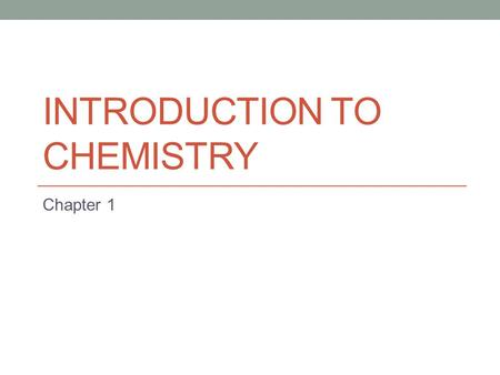 INTRODUCTION TO CHEMISTRY Chapter 1. Section Overview 2.1: Chemistry 2.2: Chemistry Far and Wide 2.3: Thinking Like a Scientist 2.4: Problem Solving in.