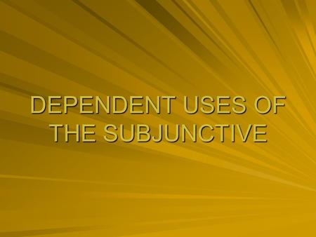 DEPENDENT USES OF THE SUBJUNCTIVE. CLAUSES INDEPENDENT (MAIN) CLAUSES: –CAN OPERATE AS A SENTENCE ON THEIR OWN. DEPENDENT (SUBORDINATE) CLAUSES: –CANNOT.