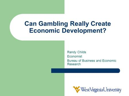 Can Gambling Really Create Economic Development? Randy Childs Economist Bureau of Business and Economic Research.