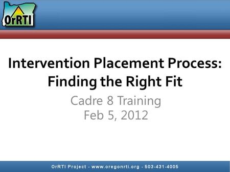 Intervention Placement Process: Finding the Right Fit Cadre 8 Training Feb 5, 2012.