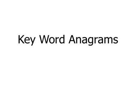 Key Word Anagrams. C T O N O U R Contour Key Word Anagrams.