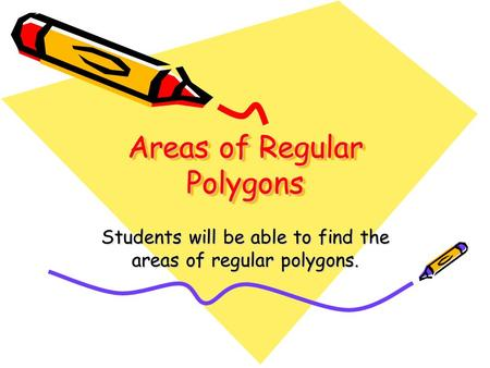 Areas of Regular Polygons Students will be able to find the areas of regular polygons.
