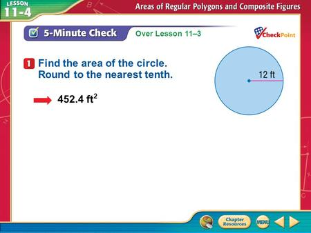Over Lesson 11–3 A.A B.B C.C D.D 5-Minute Check 1 452.4 ft 2 Find the area of the circle. Round to the nearest tenth.