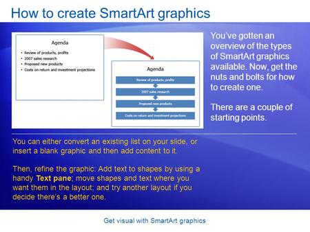 Get visual with SmartArt graphics How to create SmartArt graphics You've gotten an overview of the types of SmartArt graphics available. Now, get the nuts.