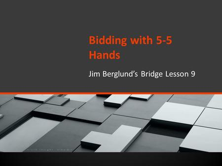 Bidding with 5-5 Hands Jim Berglund's Bridge Lesson 9.