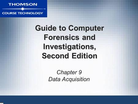 Guide to Computer Forensics and Investigations, Second Edition Chapter 9 Data Acquisition.