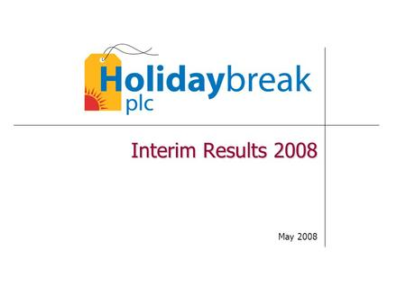Interim Results 2008 May 2008. 2 European specialist holiday group European specialist holiday group Agenda Bob Ayling (Chairman) - Overview Bob Baddeley.