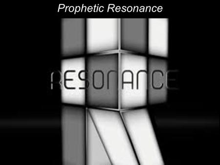 Prophetic Resonance. 1.What does a prophetic church look like? 2.Worship, Dance, Teaching, Evangelism, Intercession, Calling.