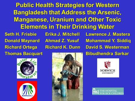 Public Health Strategies for Western Bangladesh that Address the Arsenic, Manganese, Uranium and Other Toxic Elements in Their Drinking Water Seth H. FrisbieErika.