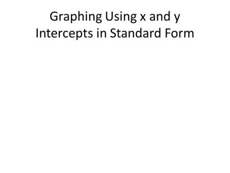 Graphing Using x and y Intercepts in Standard Form.