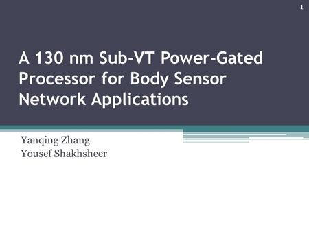 A 130 nm Sub-VT Power-Gated Processor for Body Sensor Network Applications Yanqing Zhang Yousef Shakhsheer 1.