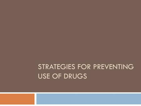 STRATEGIES FOR PREVENTING USE OF DRUGS. Essential Question  What strategies could we use to stop and prevent drug use in our community?