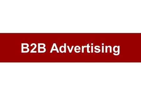 B2B Advertising. The Role of Advertising 1.Integrated Communication Programs. 2.Enhancing Sales Effectiveness. 3.Increased Sales Efficiency. 4.Creating.