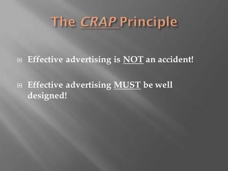  Effective advertising is NOT an accident!  Effective advertising MUST be well designed!