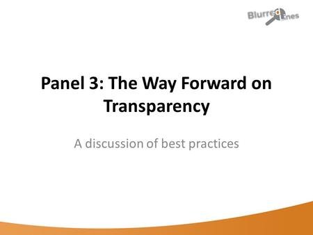 Panel 3: The Way Forward on Transparency A discussion of best practices.