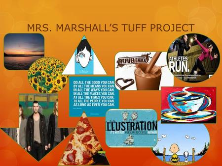 "MRS. MARSHALL'S TUFF PROJECT. WHAT'S TUFF IN MY WORLD When I think about what's ""tuff"" in my world, there are many things that come to mind, but for my."