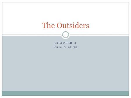 The Outsiders Chapter 2 pages 19-36.