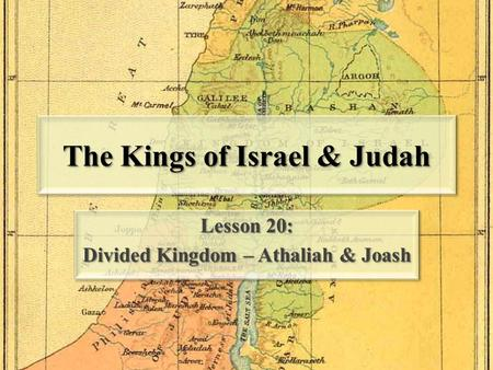 The Kings of Israel & Judah Lesson 20: Divided Kingdom – Athaliah & Joash Lesson 20: Divided Kingdom – Athaliah & Joash.