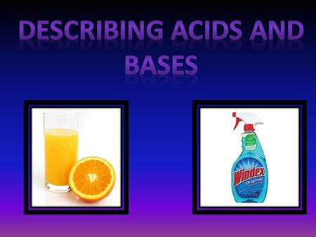  Acids are compounds whose characteristic properties include the kinds of reactions they undergo.  Properties: a. tastes sour b. reacts with metals.
