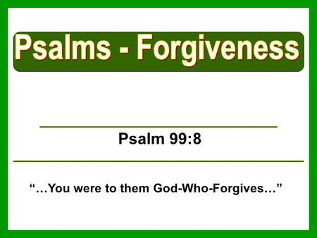 "Psalm 99:8 ""…You were to them God-Who-Forgives…""."