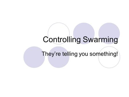 Controlling Swarming They're telling you something!