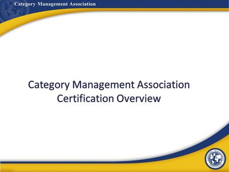 www.cpgcatnet.orgCategory Management Association What is certification? 2 Individual professionals can be certified at three levels, depending on experience.