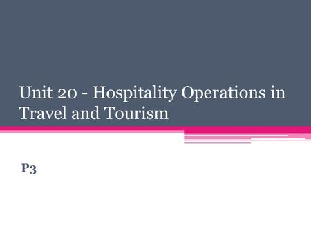 Unit 20 - Hospitality Operations in Travel and Tourism P3.