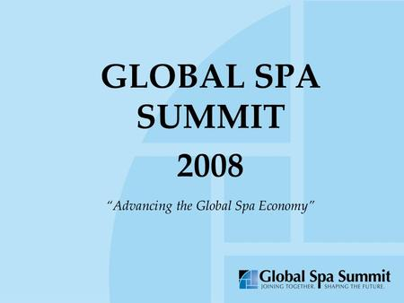 "GLOBAL SPA SUMMIT 2008 ""Advancing the Global Spa Economy"""