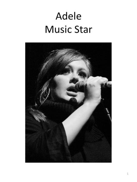 Adele Music Star 1. Adele is a popular singer and song writer. 2.