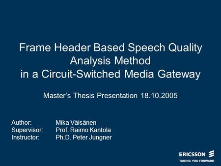 Slide title In CAPITALS 50 pt Slide subtitle 32 pt Frame Header Based Speech Quality Analysis Method in a Circuit-Switched Media Gateway Master's Thesis.