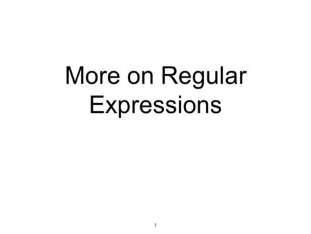 More on Regular Expressions 1. 107 - Regular Expressions More character classes \s matches any whitespace character (space, tab, newline etc) \w matches.