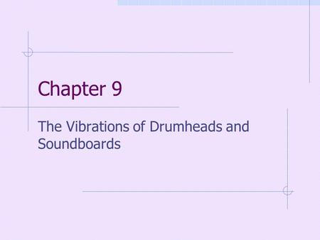 Chapter 9 The Vibrations of Drumheads and Soundboards.