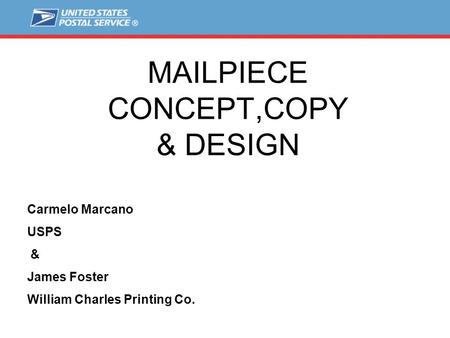 MAILPIECE CONCEPT,COPY & DESIGN Carmelo Marcano USPS & James Foster William Charles Printing Co.