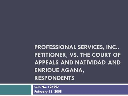 PROFESSIONAL SERVICES, INC., PETITIONER, VS. THE COURT OF APPEALS AND NATIVIDAD AND ENRIQUE AGANA, RESPONDENTS G.R. No. 126297 February 11, 2008.
