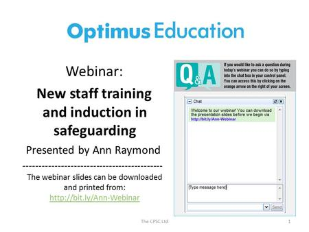 The CPSC Ltd1 Webinar: New staff training and induction in safeguarding Presented by Ann Raymond -------------------------------------------- The webinar.