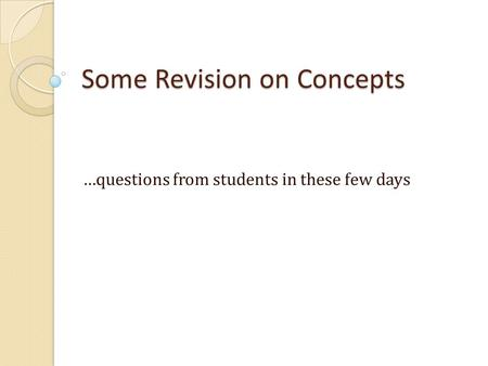 Some Revision on Concepts …questions from students in these few days.
