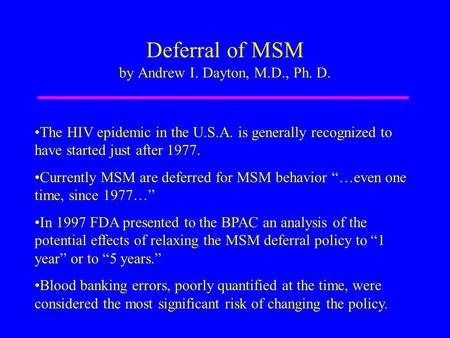 Deferral of MSM by Andrew I. Dayton, M.D., Ph. D. The HIV epidemic in the U.S.A. is generally recognized to have started just after 1977. Currently MSM.