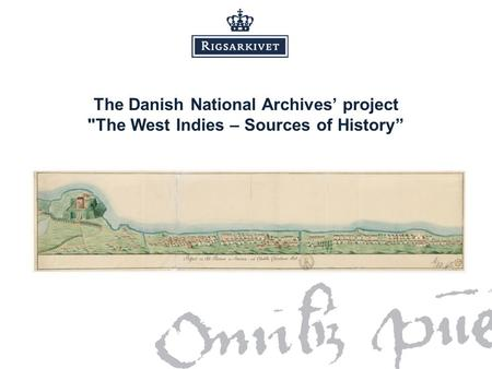 The Danish National Archives' project The West Indies – Sources of History""