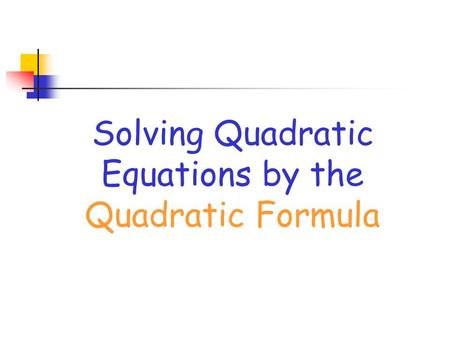 Solving Quadratic Equations by the Quadratic Formula.