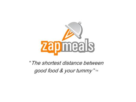 """The shortest distance between good food & your tummy "" ™"