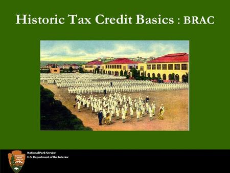Historic Tax Credit Basics : BRAC National Park Service U.S. Department of the Interior.