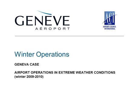 Winter Operations GENEVA CASE AIRPORT OPERATIONS IN EXTREME WEATHER CONDITIONS (winter 2009-2010)