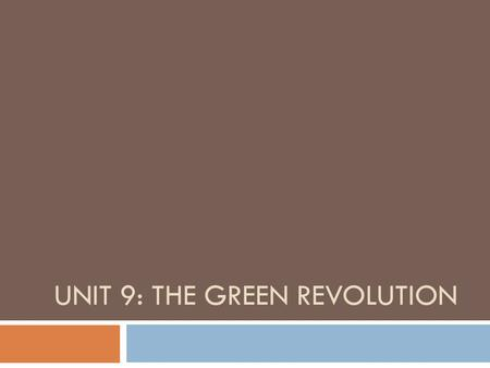 UNIT 9: THE <strong>GREEN</strong> <strong>REVOLUTION</strong> Objectives  Upon completion of this unit students should be able to:  Define <strong>Green</strong> <strong>revolution</strong>  Explain the importance.