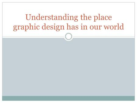Understanding the place graphic design has in our world.