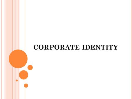 CORPORATE IDENTITY. INTRODUCTION Organisation are set to have a personality, a persona that reflects the inner spirit and heart of the organisation. The.