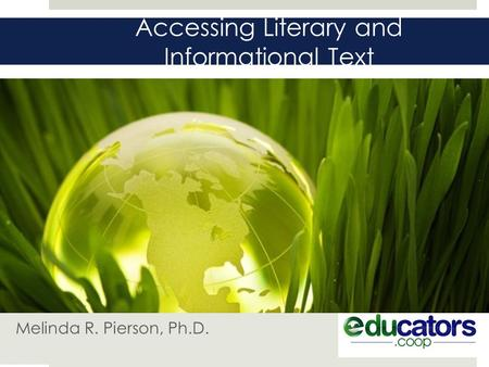 Accessing Literary and Informational Text Melinda R. Pierson, Ph.D.