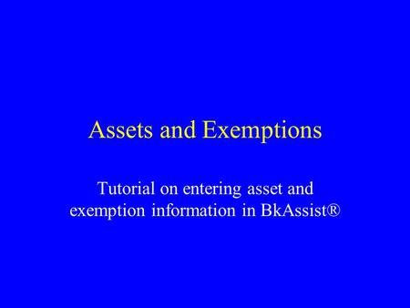 Assets and Exemptions Tutorial on entering asset and exemption information in BkAssist®