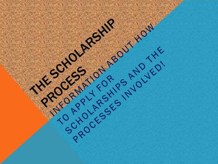 THE SCHOLARSHIP PROCESS INFORMATION ABOUT HOW TO APPLY FOR SCHOLARSHIPS AND THE PROCESSES INVOLVED!