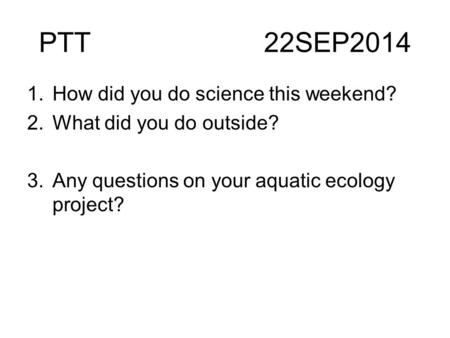 PTT 22SEP2014 How did you do science this weekend?